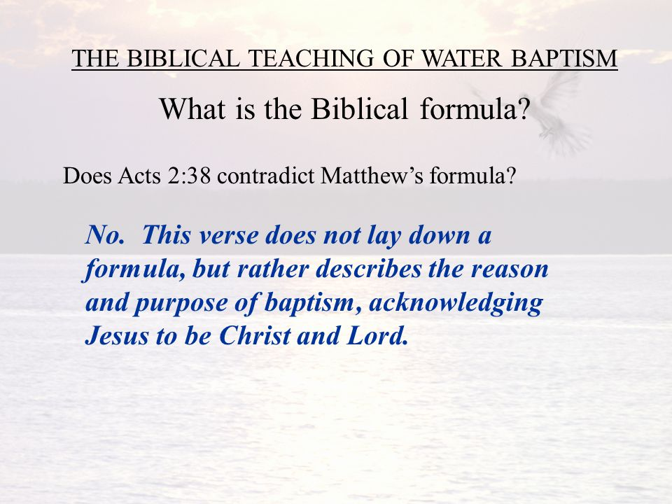 THE BIBLICAL TEACHING OF WATER BAPTISM What is the Biblical formula.