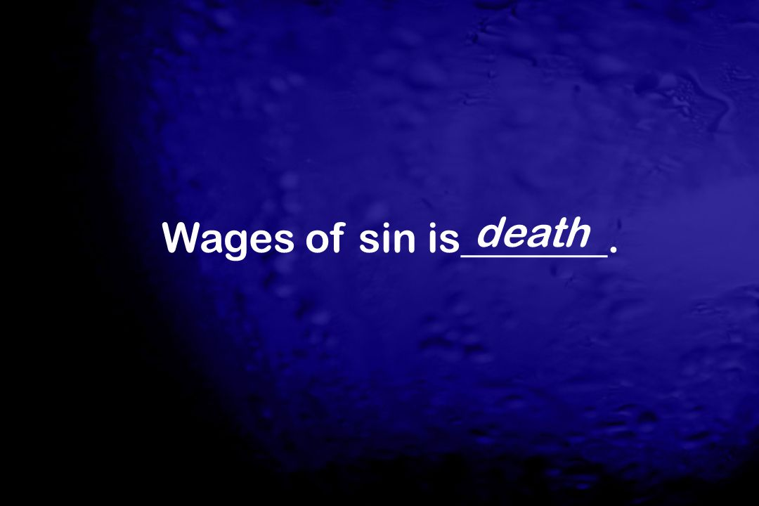 Wages of sin is_______. death
