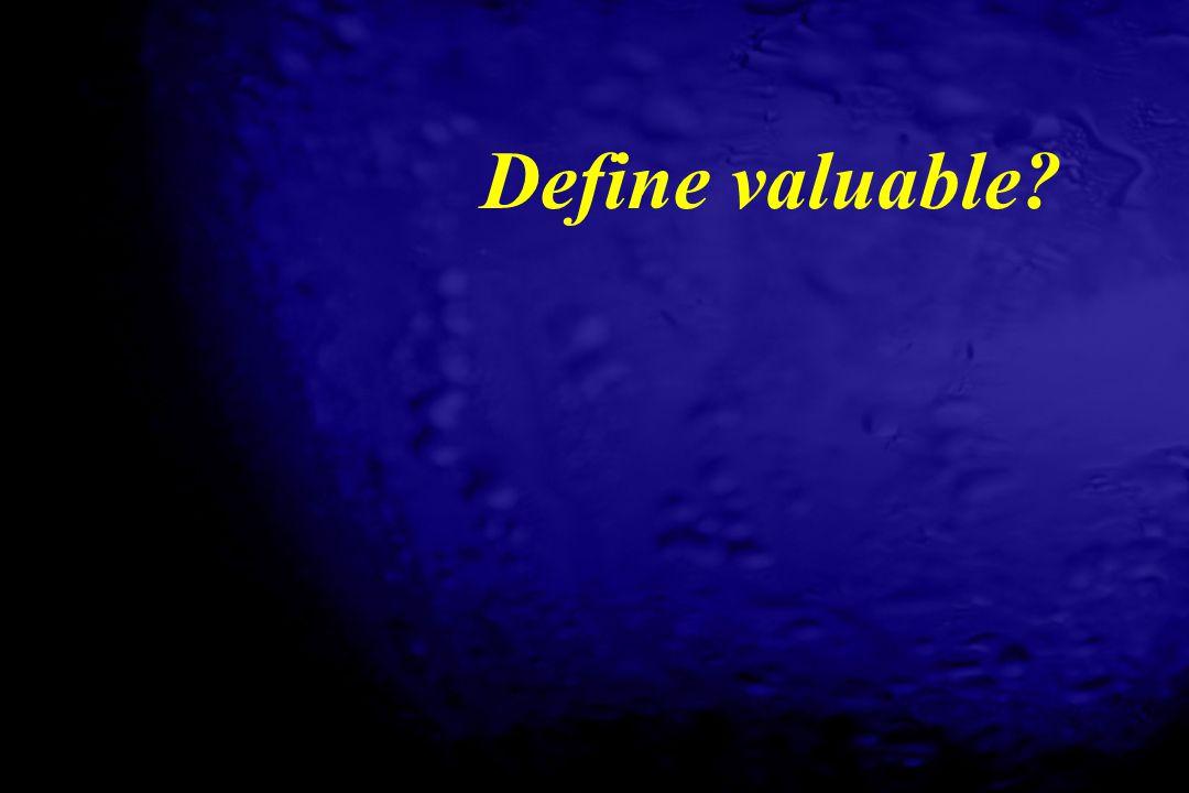 Define valuable?