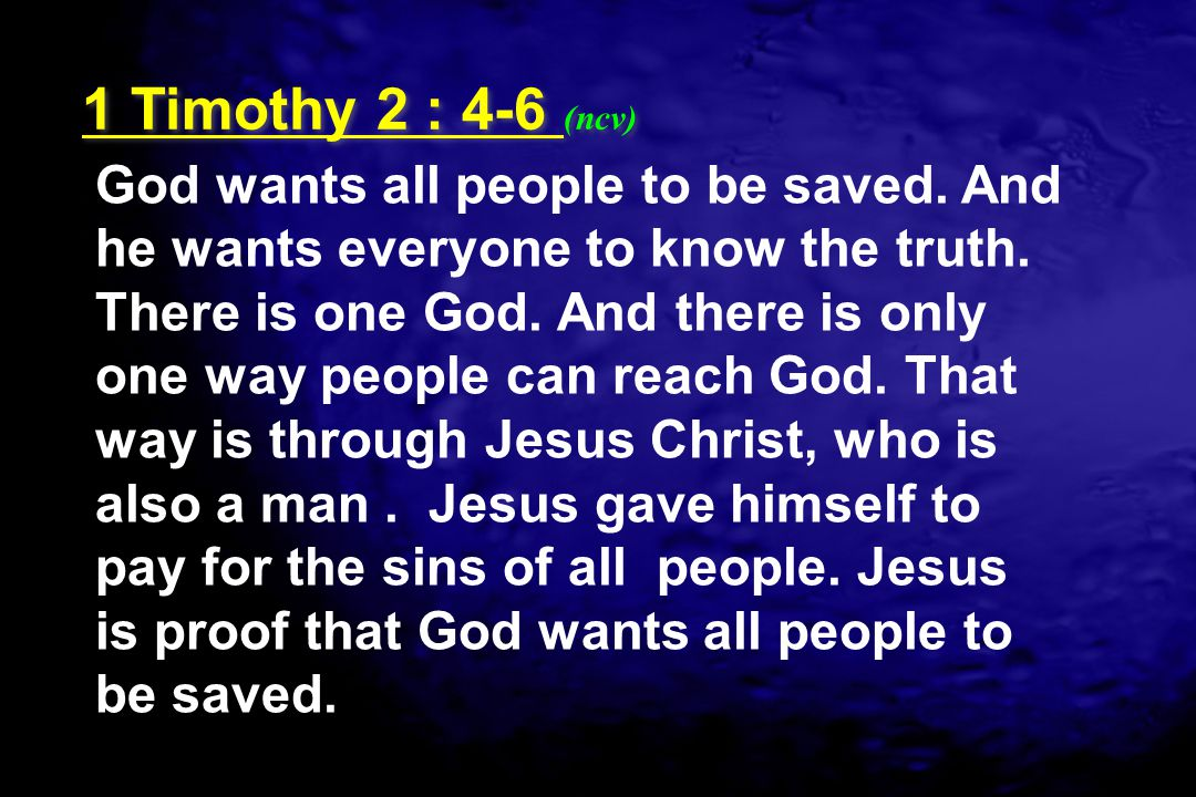 God wants all people to be saved. And he wants everyone to know the truth. There is one God. And there is only one way people can reach God. That way