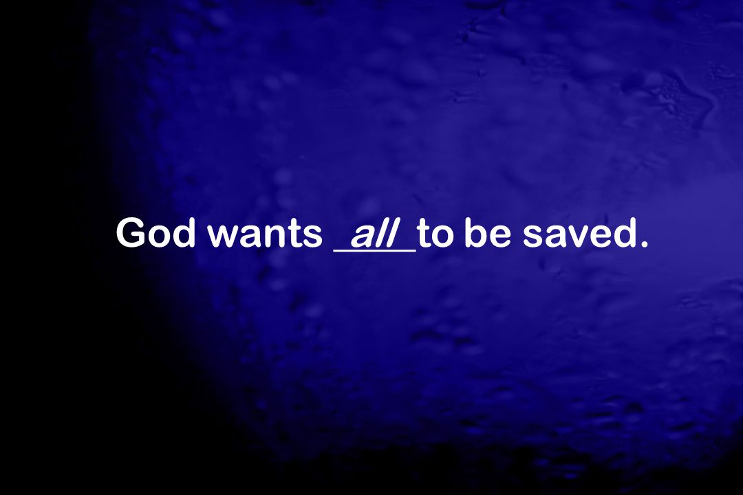 God wants ____to be saved.all
