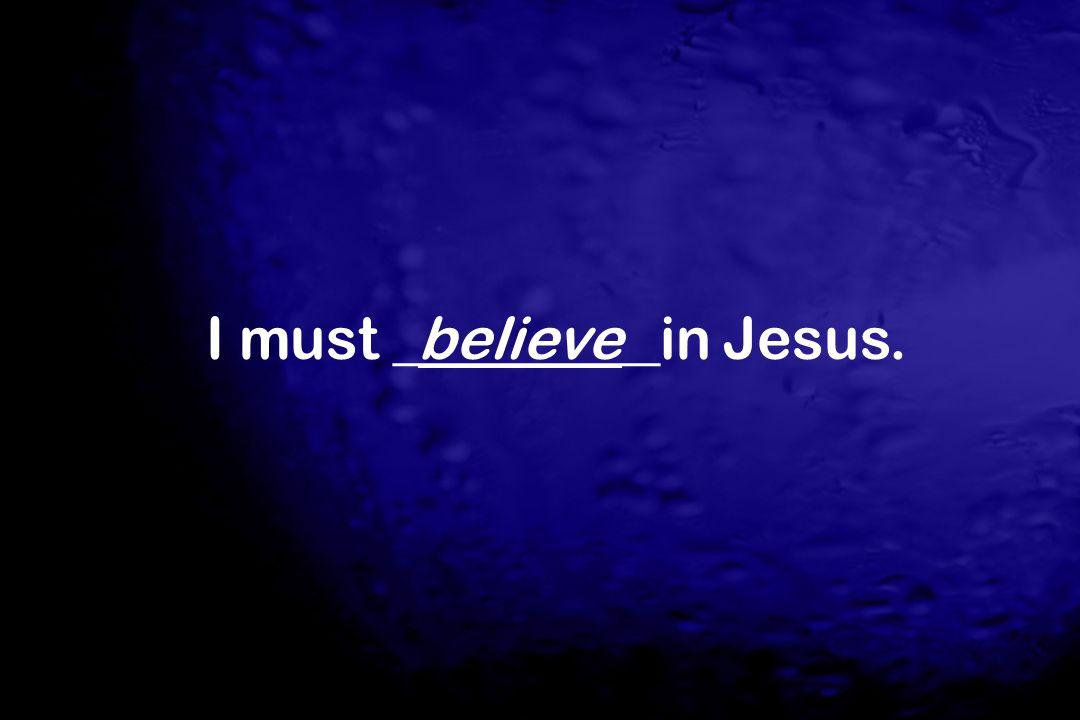 I must _________in Jesus.believe