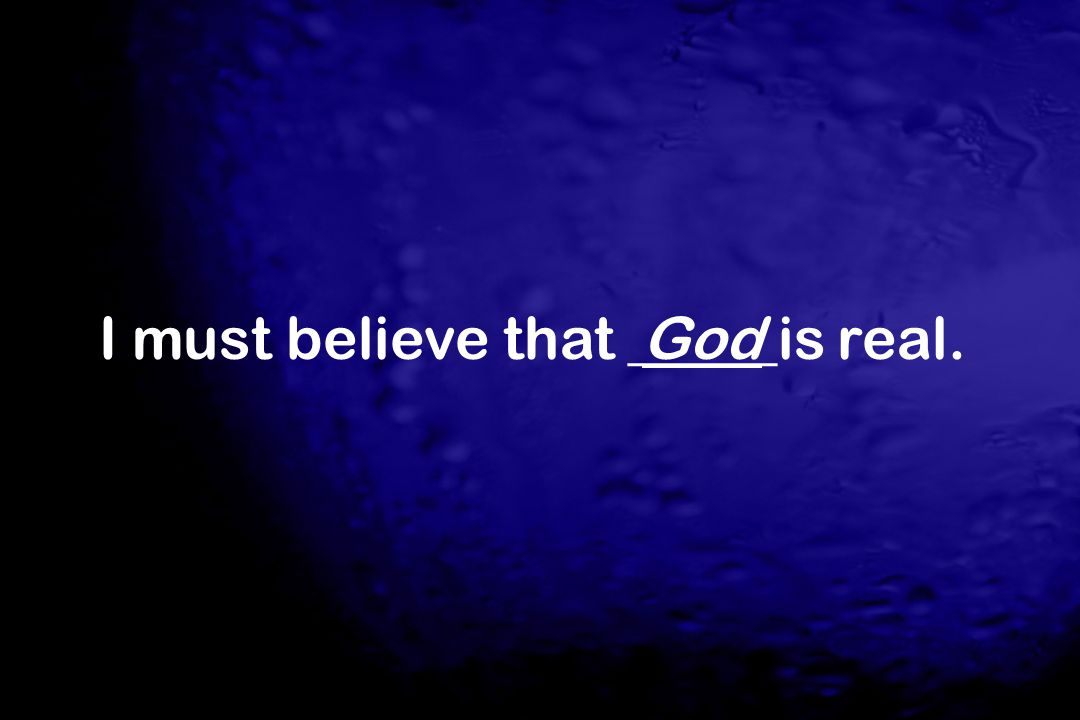 I must believe that _____is real.God