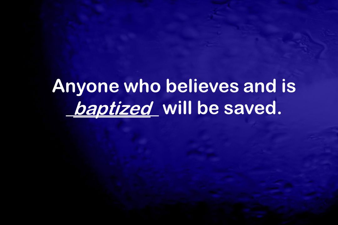 Anyone who believes and is __________ will be saved. baptized