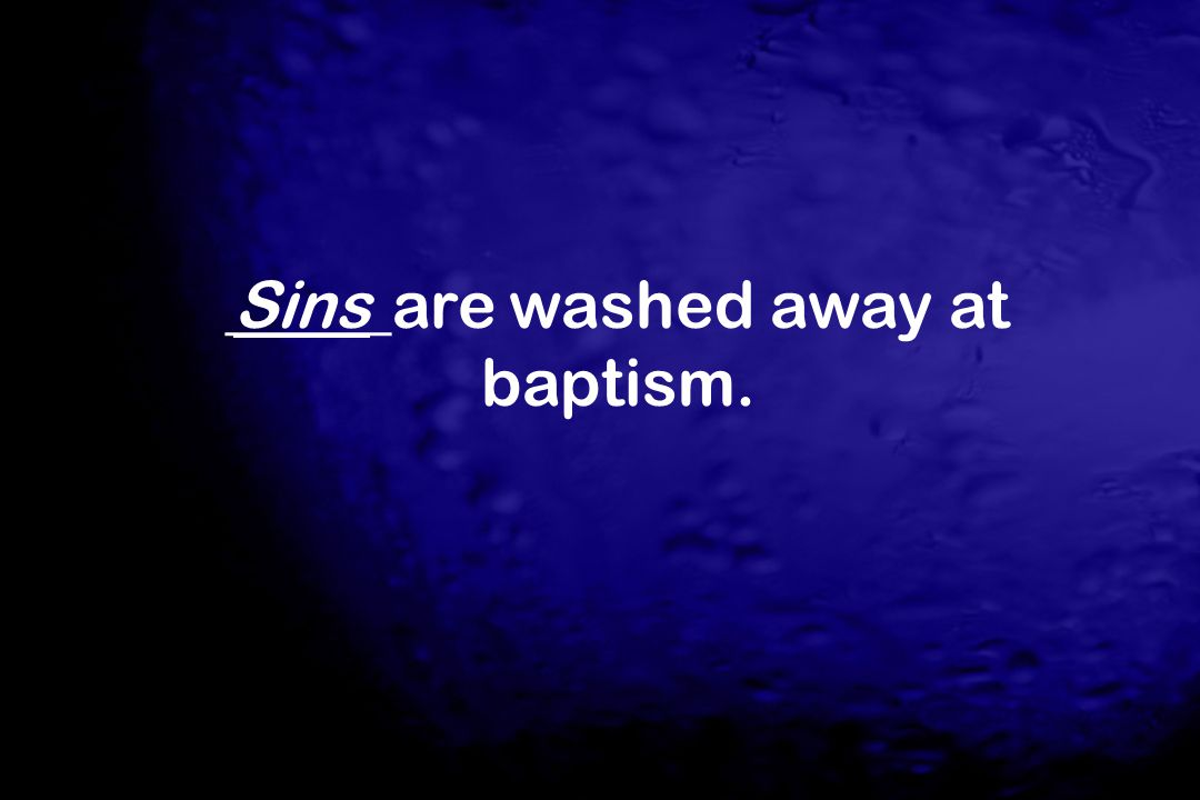 _____are washed away at baptism. Sins