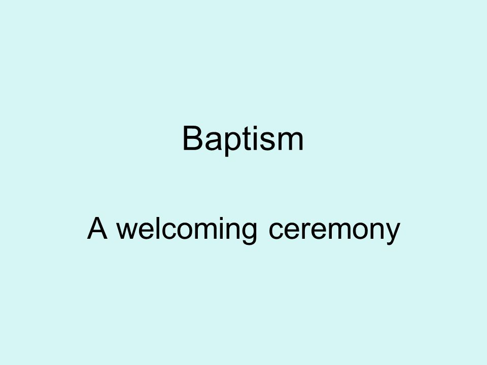 Baptism A welcoming ceremony