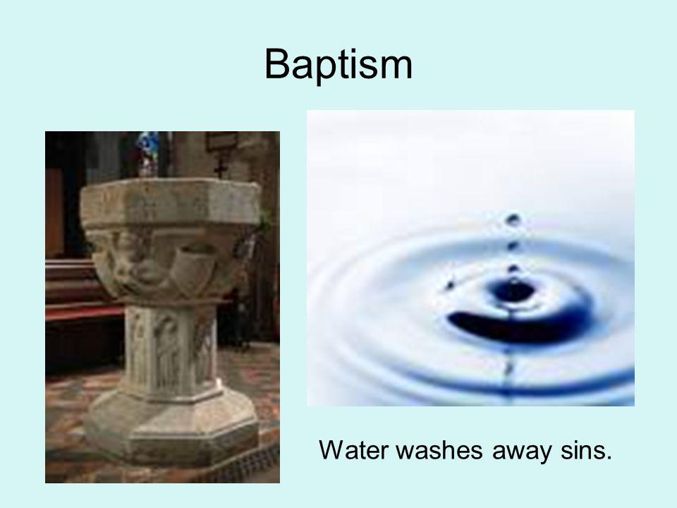 Baptism Water washes away sins.