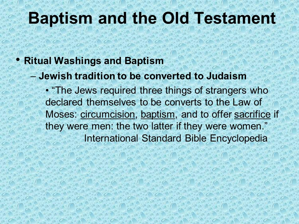 Baptism and the Old Testament Old Testament Prophecies Wash – Isaiah 1:16-18 Wash (immerse) yourselves, make yourselves clean; Put away the evil of your doings from before My eyes.
