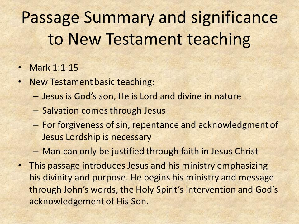 Passage Summary and significance to New Testament teaching Mark 1:1-15 New Testament basic teaching: – Jesus is God's son, He is Lord and divine in na