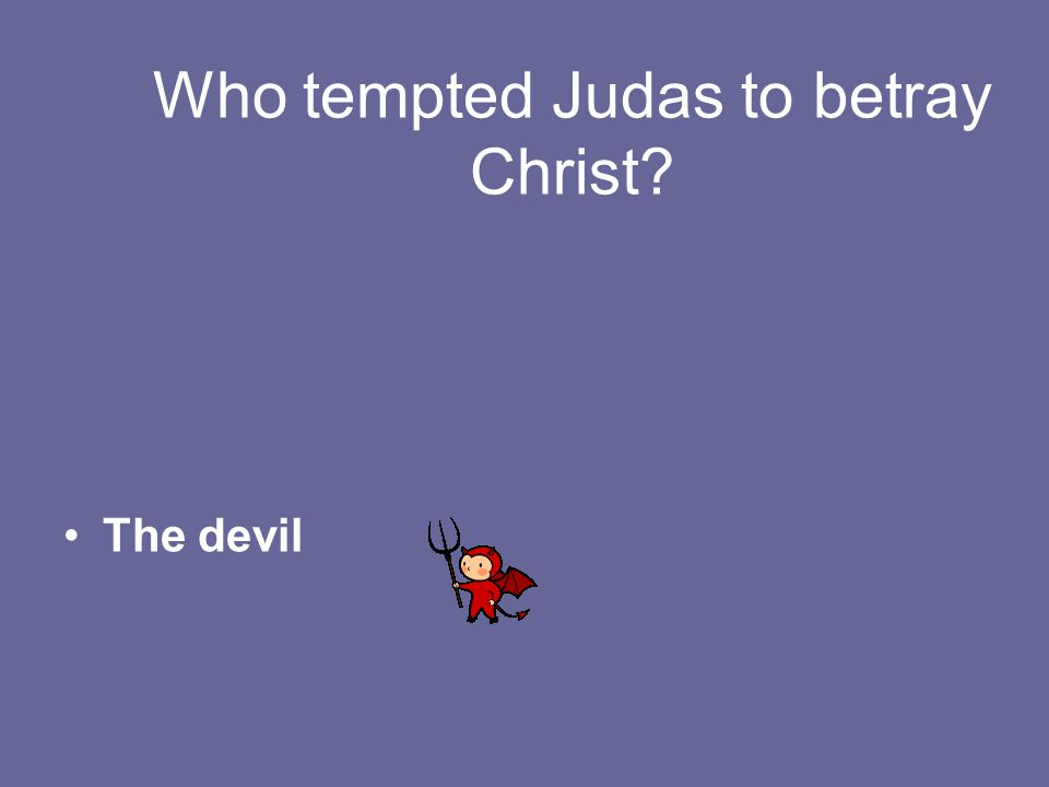 Who tempted Judas to betray Christ The devil