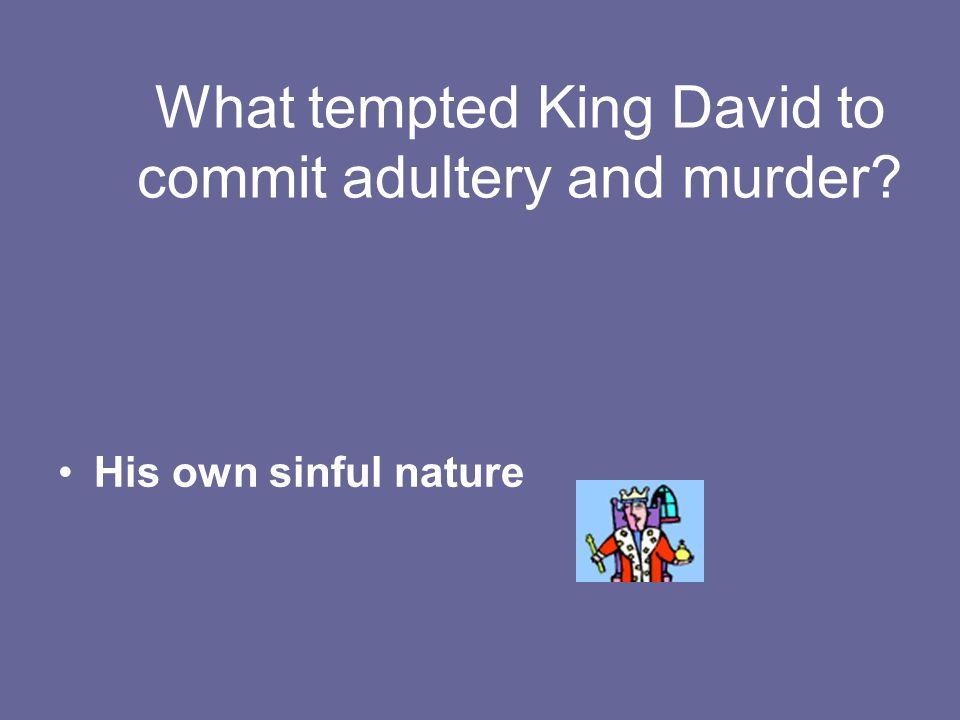 What tempted King David to commit adultery and murder His own sinful nature