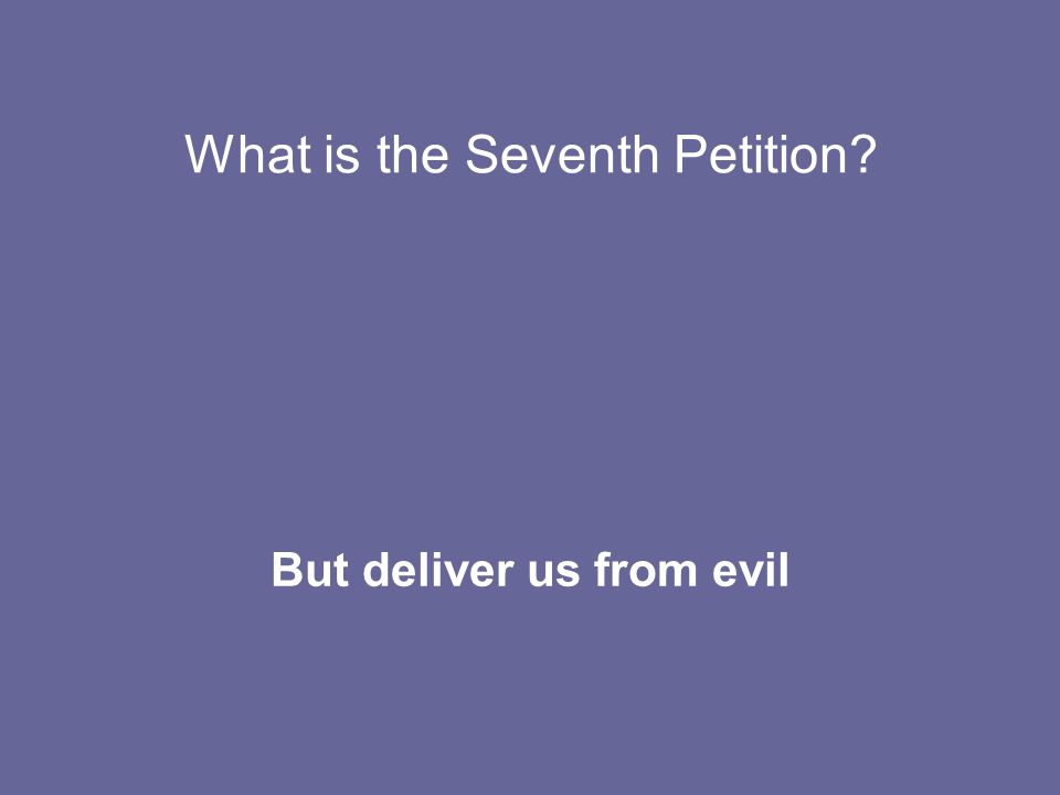 But deliver us from evil What is the Seventh Petition