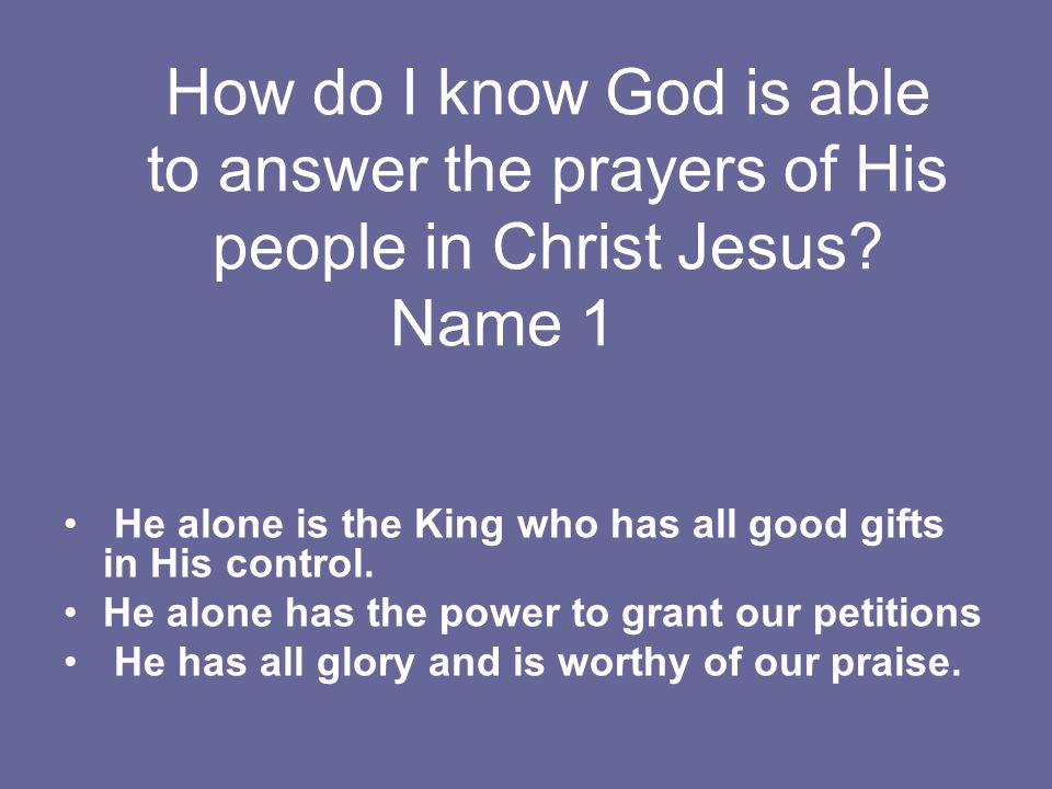 How do I know God is able to answer the prayers of His people in Christ Jesus.
