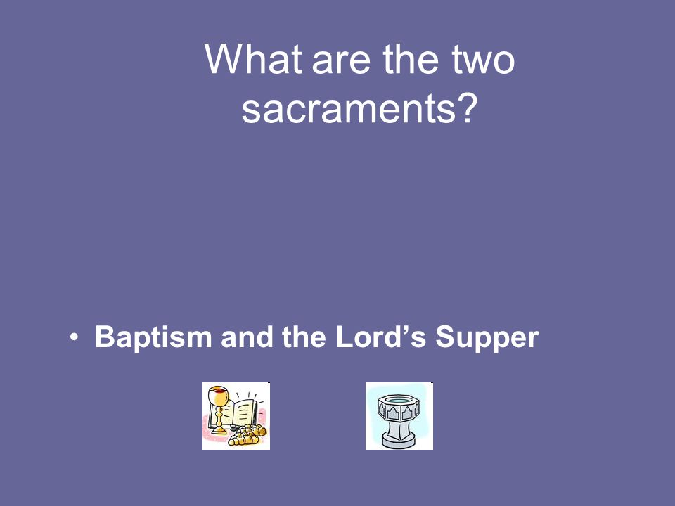What are the two sacraments Baptism and the Lord's Supper