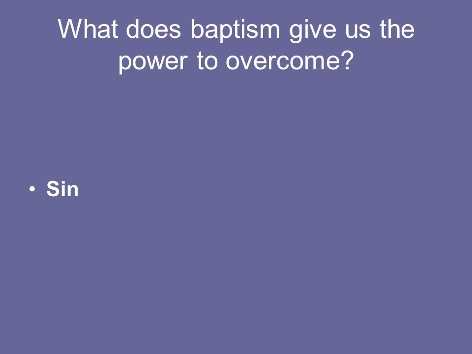 What does baptism give us the power to overcome Sin