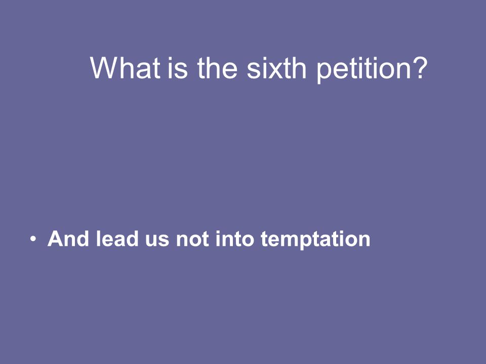 What is the sixth petition And lead us not into temptation