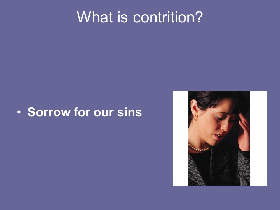 What is contrition Sorrow for our sins