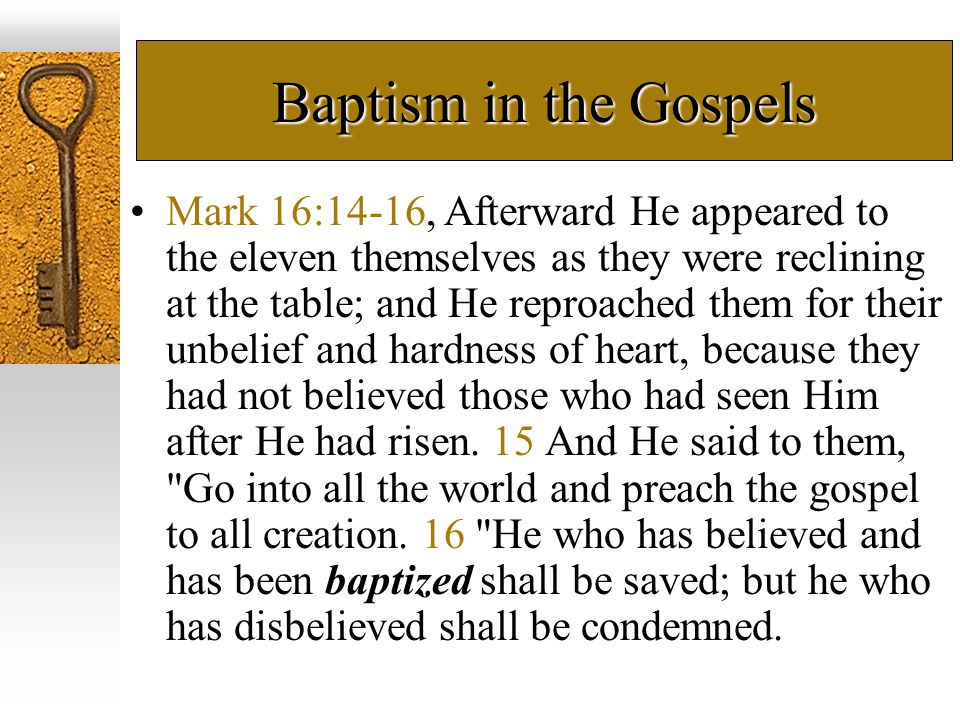 Baptism in the Gospels John 3:3-7, Jesus answered and said to him, Truly, truly, I say to you, unless one is born again he cannot see the kingdom of God. 4 Nicodemus *said to Him, How can a man be born when he is old.