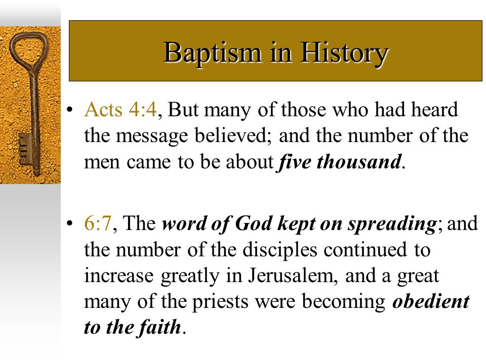 Baptism in History Acts 8:12, But when they believed Philip preaching the good news about the kingdom of God and the name of Jesus Christ, they were being baptized, men and women alike.