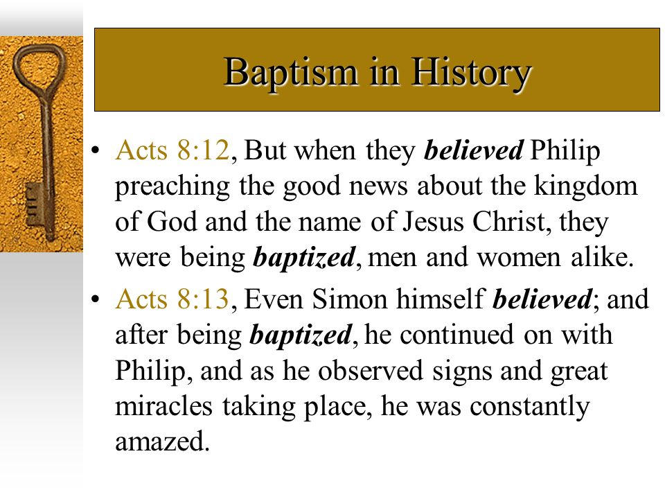 Baptism in History Acts 8:35-37, Then Philip opened his mouth, and beginning from this Scripture he preached Jesus to him.
