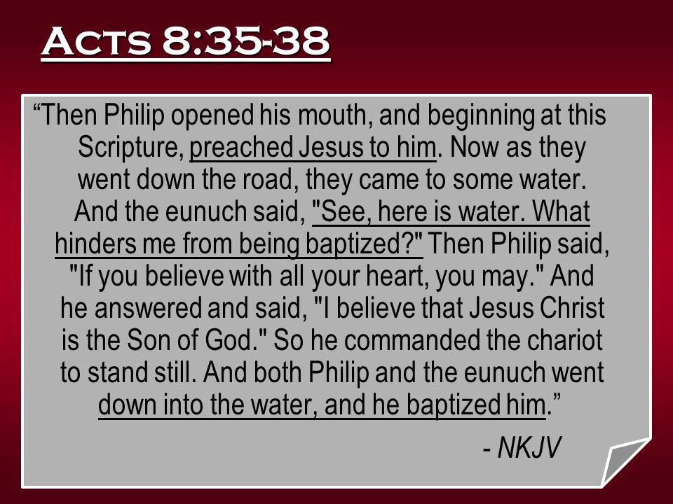 """Acts 8:35-38 """"Then Philip opened his mouth, and beginning at this Scripture, preached Jesus to him. Now as they went down the road, they came to some"""