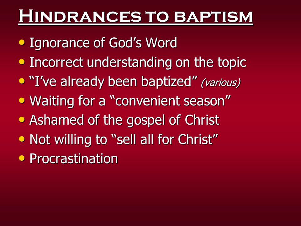 "Hindrances to baptism Ignorance of God's Word Ignorance of God's Word Incorrect understanding on the topic Incorrect understanding on the topic ""I've"