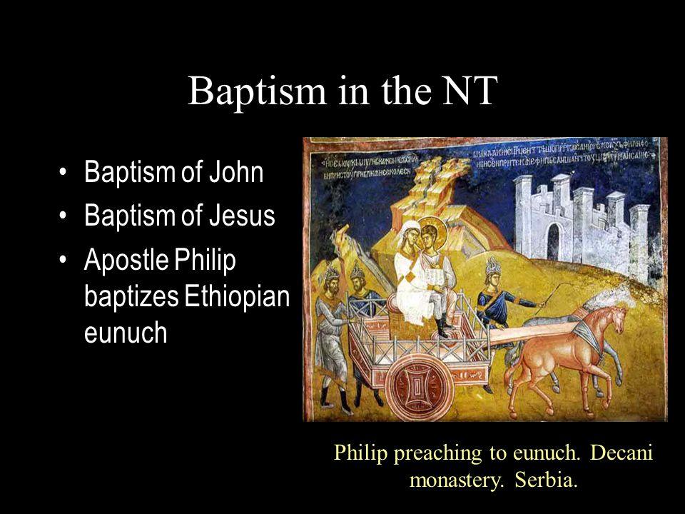 Baptism in the NT Baptism of John Baptism of Jesus Apostle Philip baptizes Ethiopian eunuch Philip preaching to eunuch.