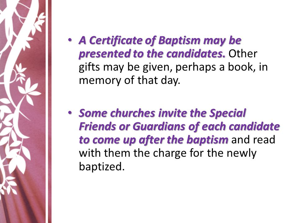 A Certificate of Baptism may be presented to the candidates. A Certificate of Baptism may be presented to the candidates. Other gifts may be given, pe