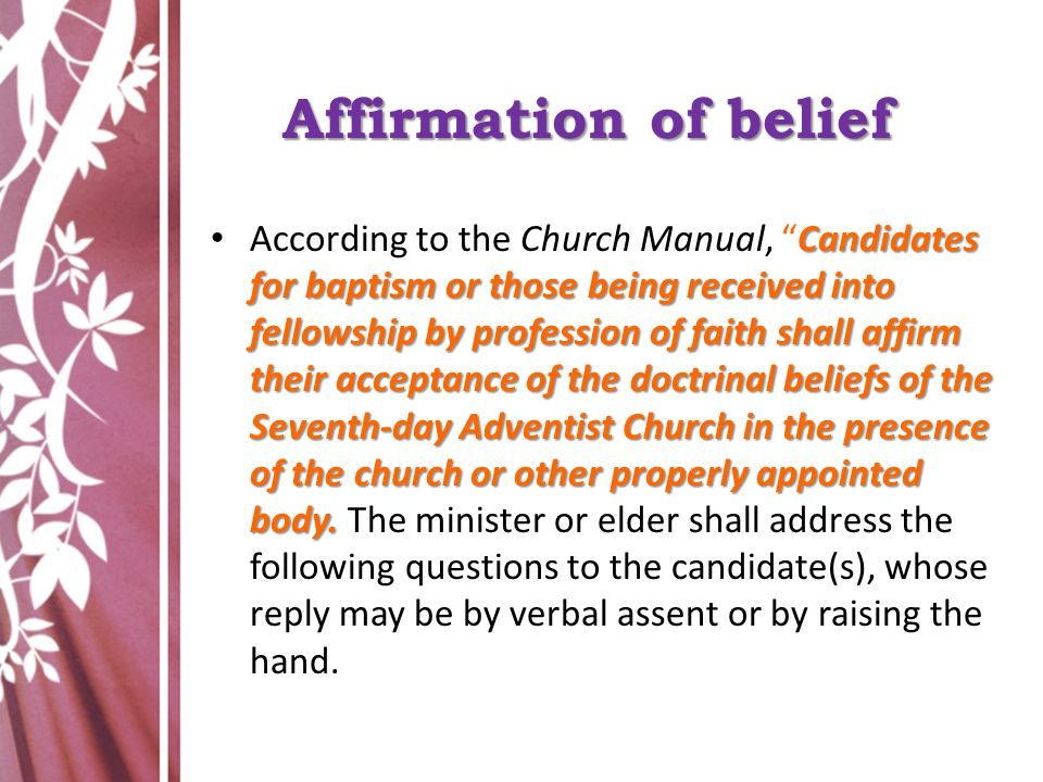 Affirmation of belief Candidates for baptism or those being received into fellowship by profession of faith shall affirm their acceptance of the doctr