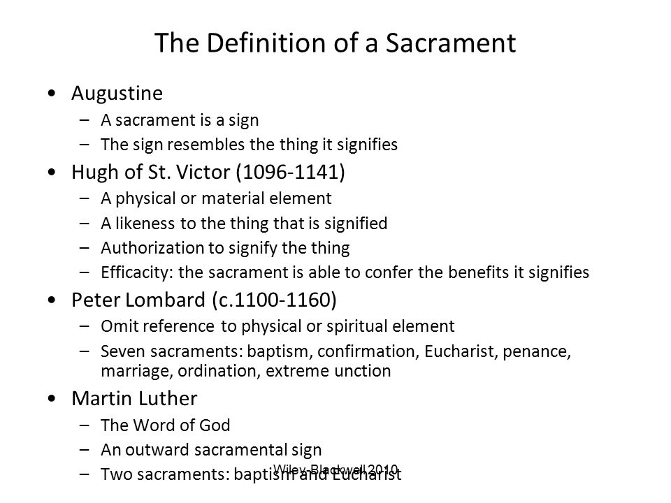The Definition of a Sacrament Augustine –A sacrament is a sign –The sign resembles the thing it signifies Hugh of St. Victor (1096-1141) –A physical o