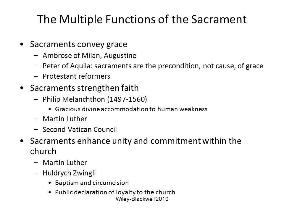 The Multiple Functions of the Sacrament Sacraments convey grace –Ambrose of Milan, Augustine –Peter of Aquila: sacraments are the precondition, not ca