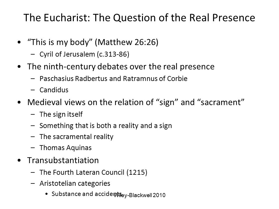 """The Eucharist: The Question of the Real Presence """"This is my body"""" (Matthew 26:26) –Cyril of Jerusalem (c.313-86) The ninth-century debates over the r"""