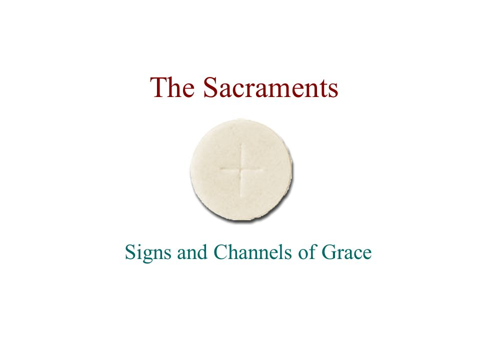 The Sacraments Signs and Channels of Grace