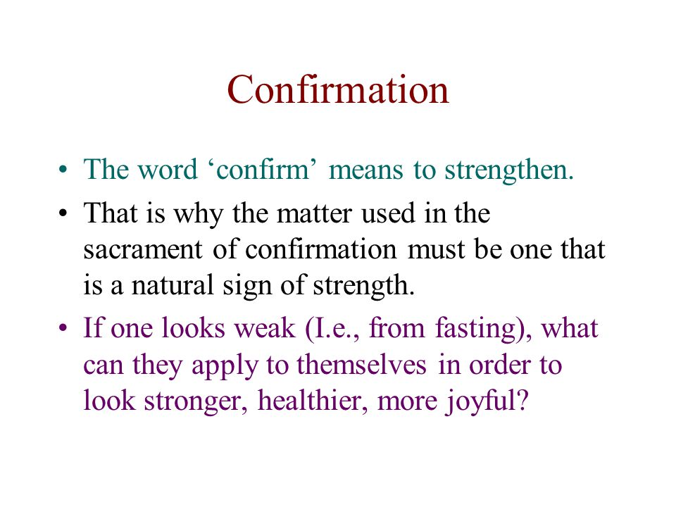 Confirmation The word 'confirm' means to strengthen.