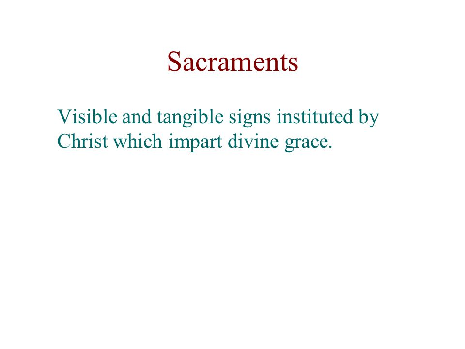 Sacraments Sacraments of Initiation –Baptism –Confirmation –Eucharist Sacraments of Vocation –Matrimony –Holy Orders Sacraments of Healing –Reconciliation –Anointing of the Sick