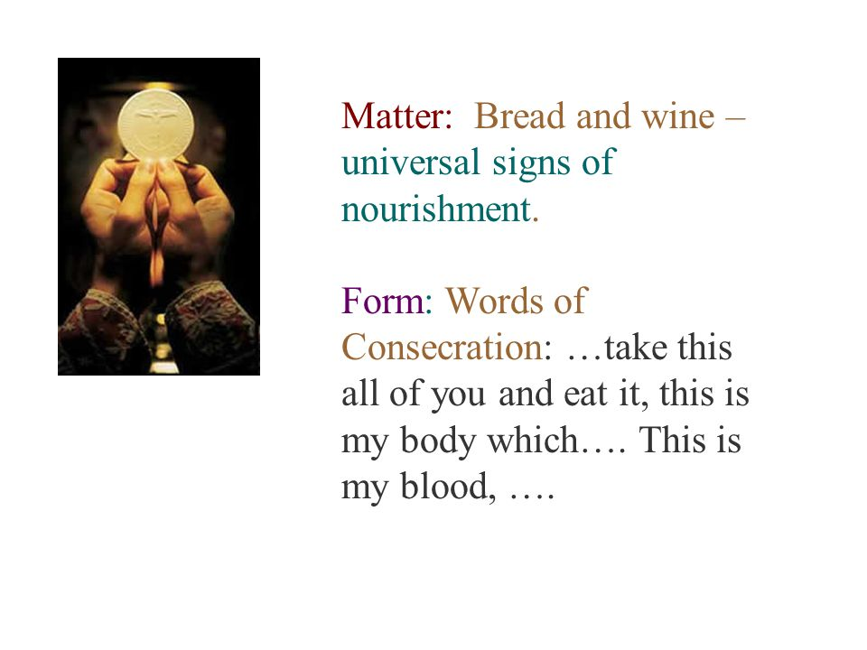 Matter: Bread and wine – universal signs of nourishment.