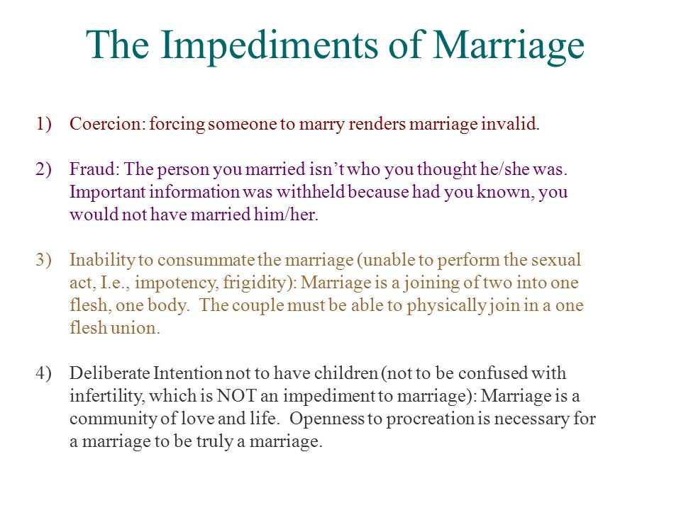 The Impediments of Marriage 1)Coercion: forcing someone to marry renders marriage invalid.