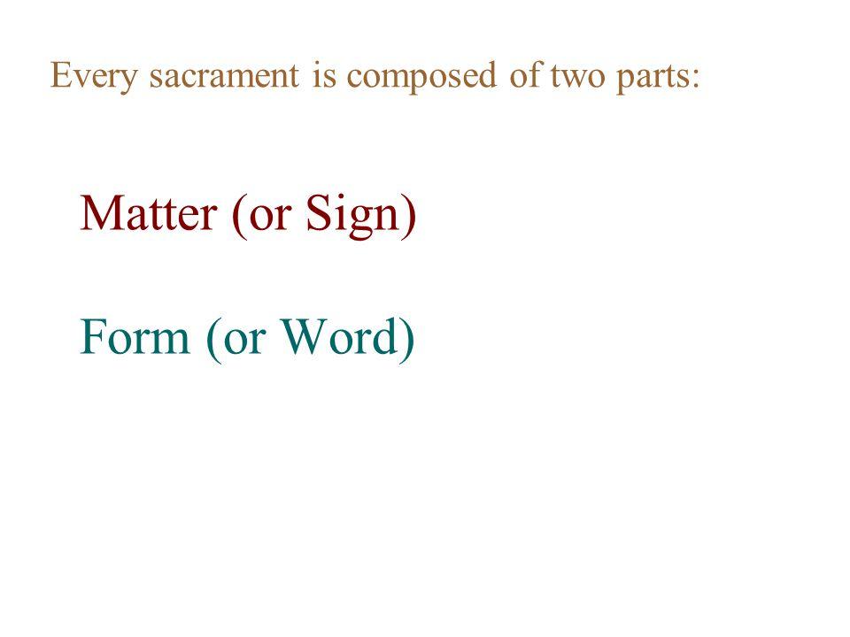 Matter (Sign) The matter of a sacrament is taken from nature.