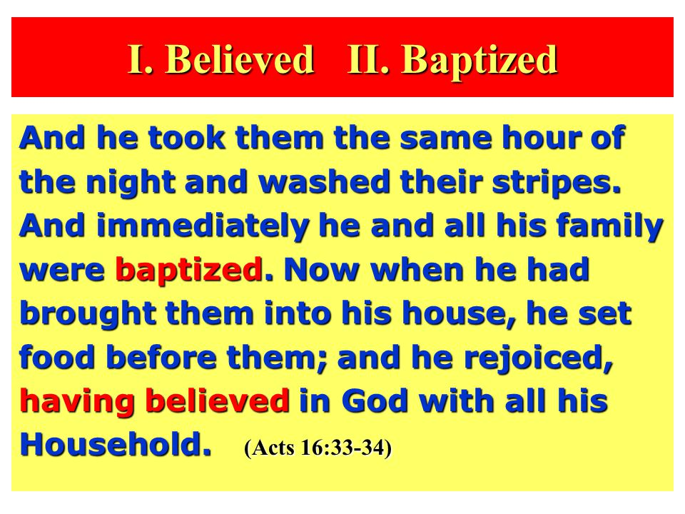 I. Believed II. Baptized And he took them the same hour of the night and washed their stripes.