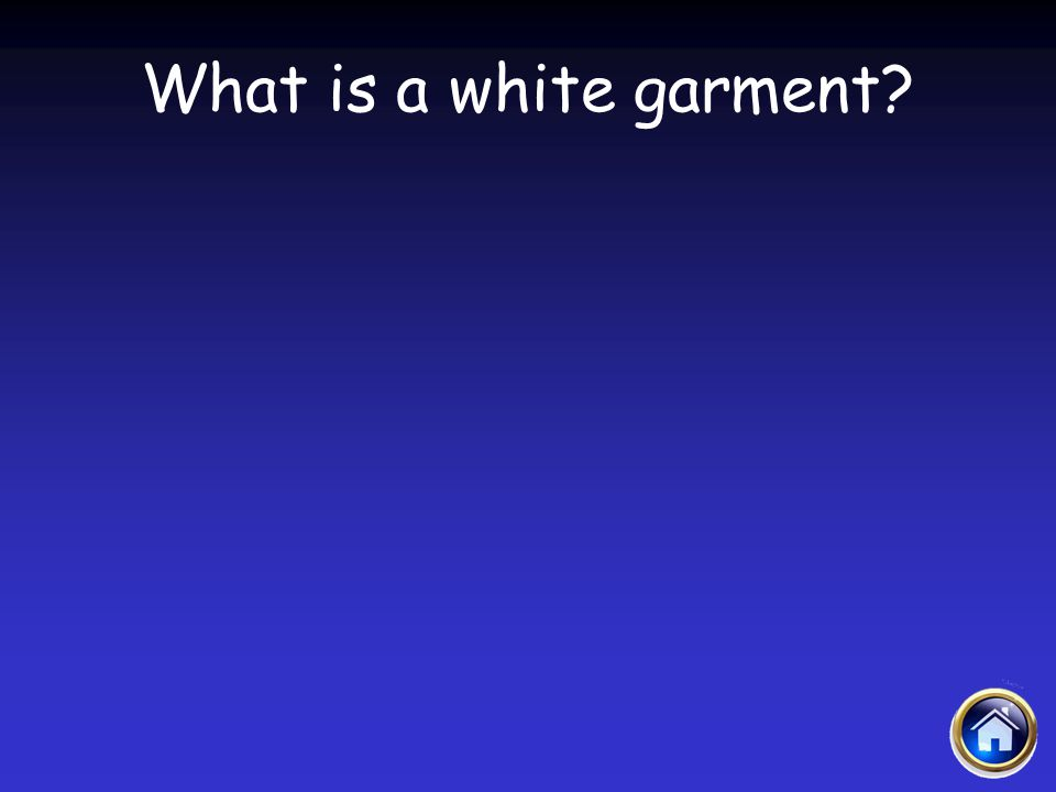 What is a white garment?
