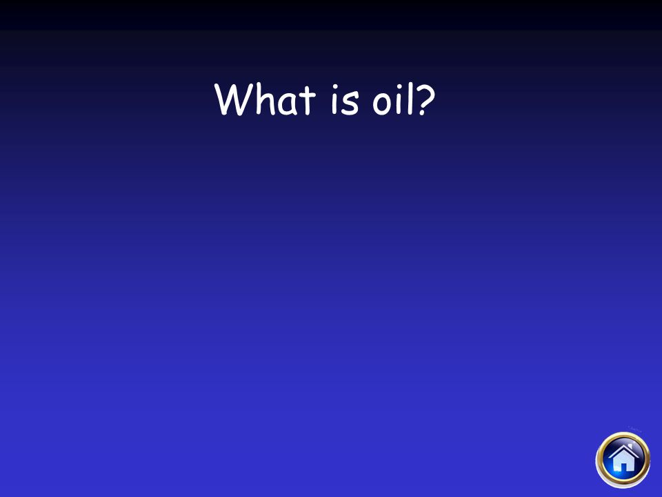 What is oil?