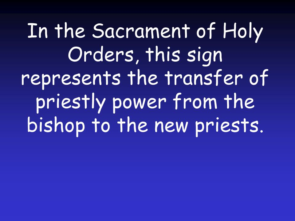 In the Sacrament of Holy Orders, this sign represents the transfer of priestly power from the bishop to the new priests.