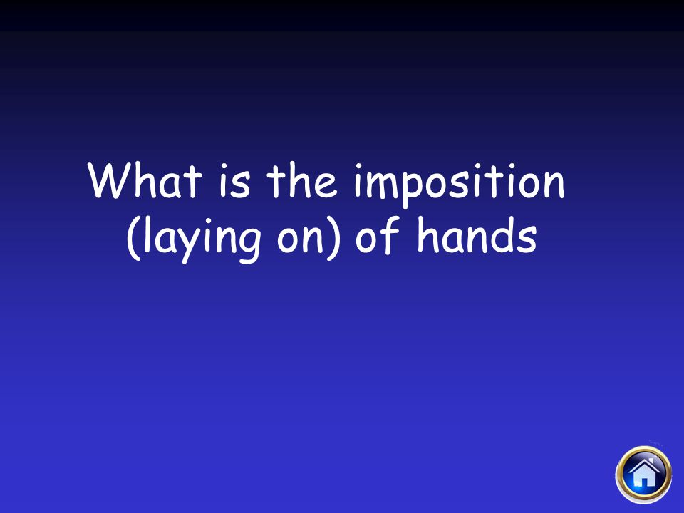 What is the imposition (laying on) of hands