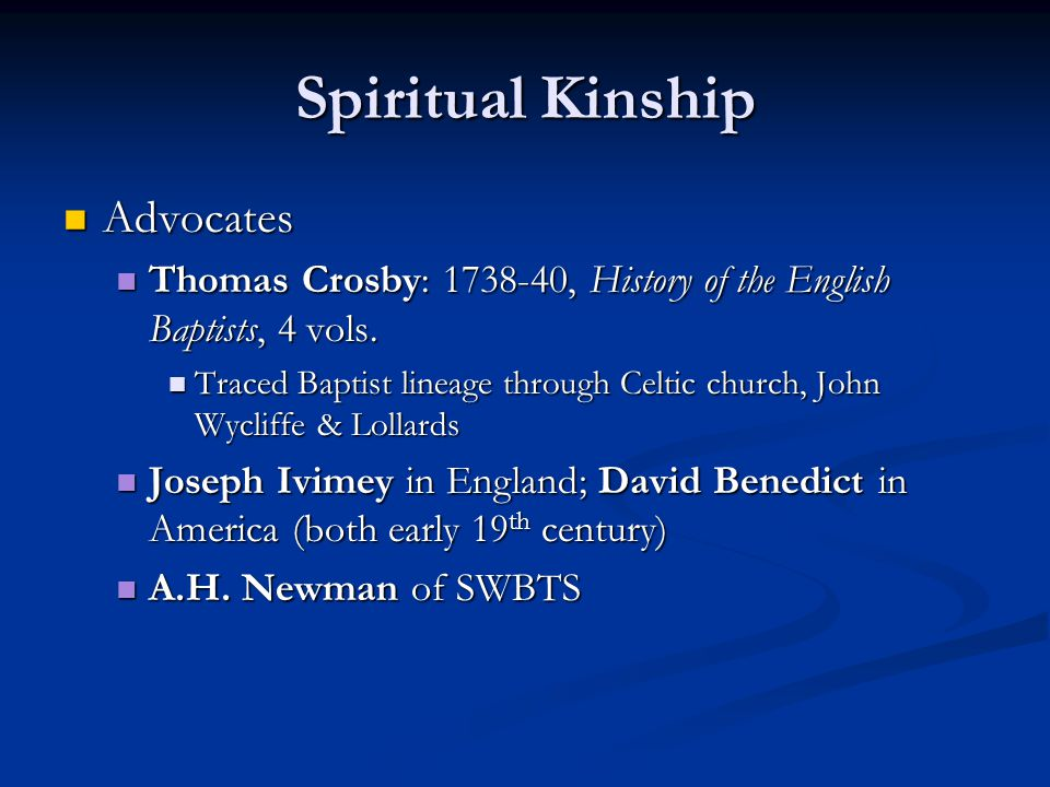 Spiritual Kinship Advocates Advocates Thomas Crosby: 1738-40, History of the English Baptists, 4 vols.