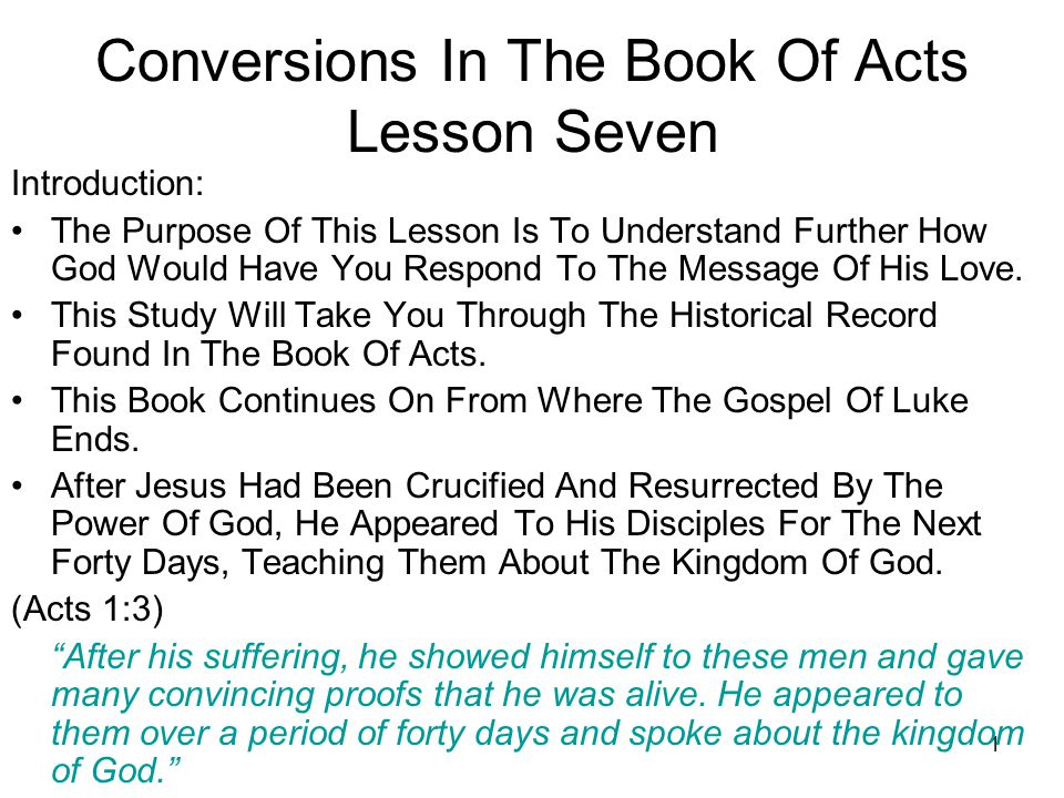 1 Conversions In The Book Of Acts Lesson Seven Introduction: The Purpose Of This Lesson Is To Understand Further How God Would Have You Respond To The Message Of His Love.