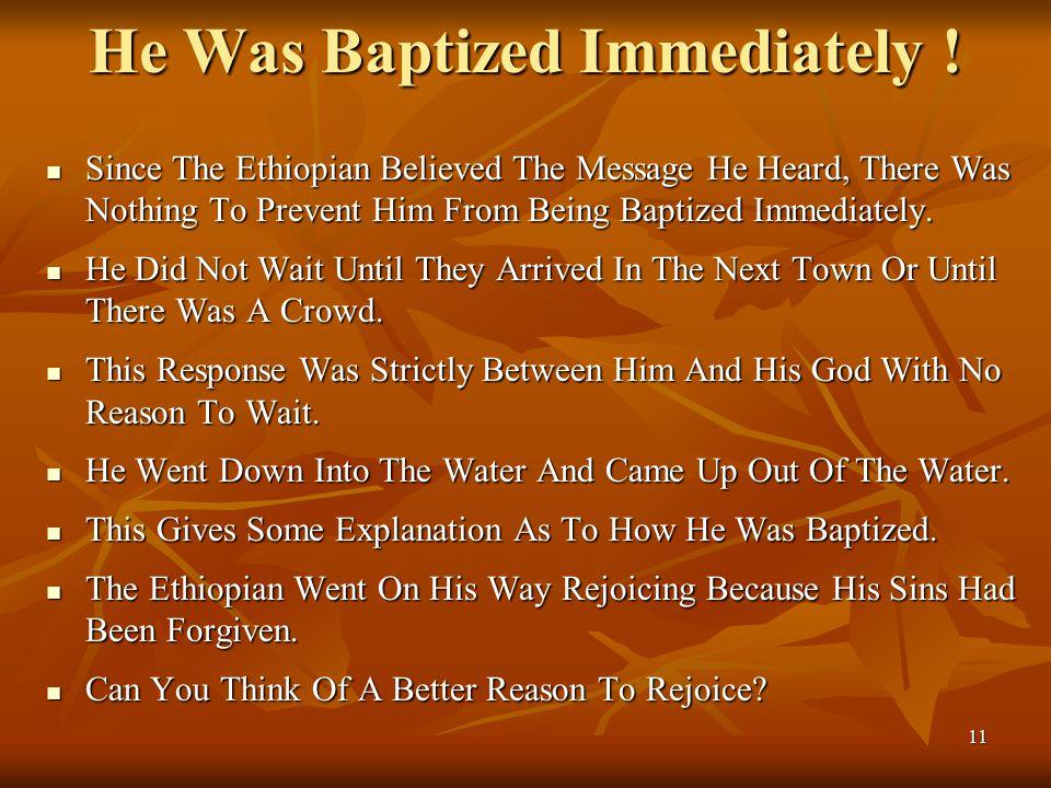 11 He Was Baptized Immediately .