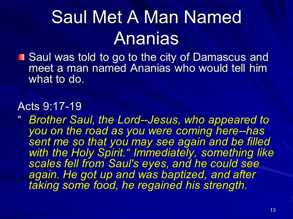 13 Saul Met A Man Named Ananias Saul was told to go to the city of Damascus and meet a man named Ananias who would tell him what to do.