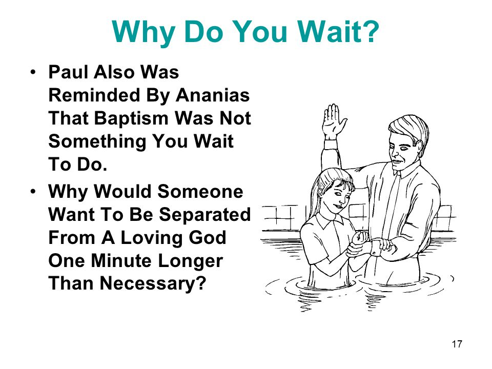 17 Why Do You Wait.