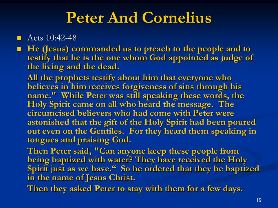 19 Peter And Cornelius Acts 10:42-48 Acts 10:42-48 He (Jesus) commanded us to preach to the people and to testify that he is the one whom God appointe
