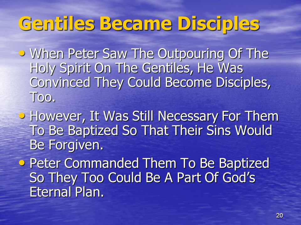 20 Gentiles Became Disciples When Peter Saw The Outpouring Of The Holy Spirit On The Gentiles, He Was Convinced They Could Become Disciples, Too.